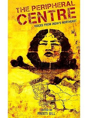 The Peripheral Centre (Voices From India's Northeast)