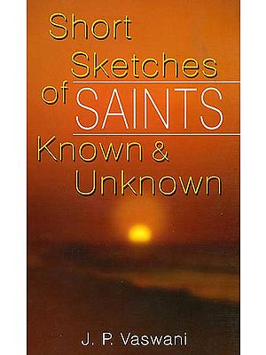 Short Sketches of Saints Known & Unknown