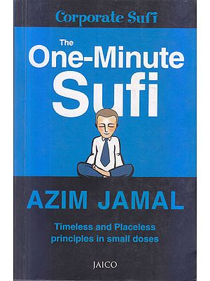 The One-Minute Sufi (Timeless and Placeless Principles in small doses)