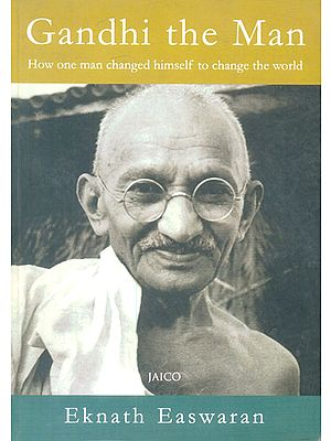 Gandhi The Man (How One Man Changed Himself to Change The World)