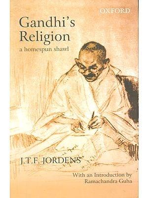 Gandhi's Religion (A Homespun Shawl) With An Introduction By Ramachandra Guha