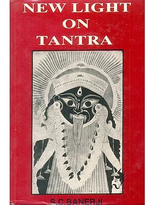 New Light on Tantra (Accounts of Some Tantras, Both Hindu and Buddhist, Alchemy in Tantra Tantric Therapy, List of Unpublished Tantras, etc.) (An Old Book)