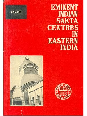Eminent Indian Sakta Centres In Eastern India (An Interdisciplinary Study In The Background of The Pithas of Kalighata, Vakresvara And Kamakhya) (An Old and Rare Book)