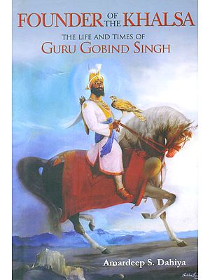 Founder of The Khalsa (The Life And Times of Guru Gobind Singh )