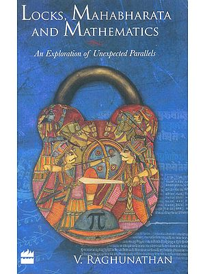 Locks, Mahabharata And Mathematics (An Exploration of Unexpected Parallels)