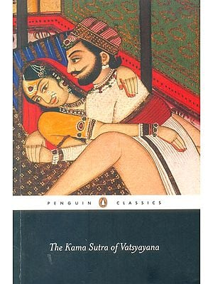 The Kama Sutra of Vatsyayana (The Classic Hindu Treatise on Love and Social Conduct)