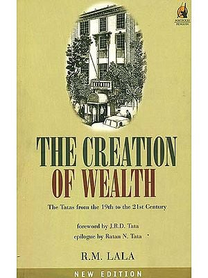 The Creation of Wealth (The Tatas from the 19th to the 21st Century)