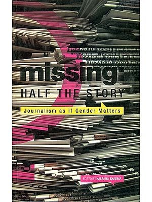 Missing: Half The Story (Journalism As If Gender Matters)