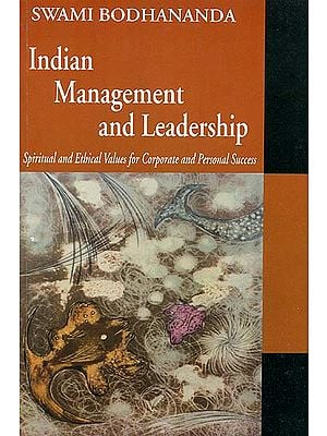 Indian Management and Leadership (Spiritual and Ethical Values For Corporate and Personal Success)