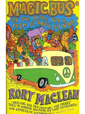 Magic Bus (On The Hippie Trail From Istanbul to India)