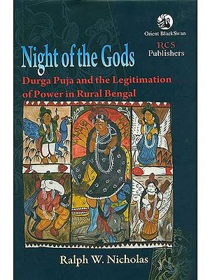 Night of the Gods (Durga Puja and the Legitimation of Power in Rural Bengal)