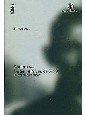 Soulmates (The Story of Mahatma Gandhi and Herman Kallenbach)
