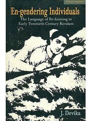 En-gendering Individuals (The Language of Re-forming in Early Twentieth Century Keralam)