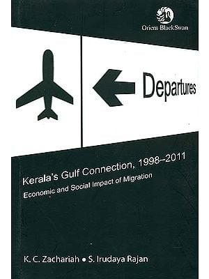Kerala's Gulf Connection 1998-2011 (Economic and Social Impact of Migration)