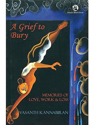 A Grief to Bury (Memories of Love, Work & Loss)