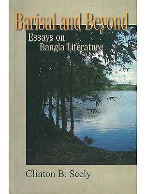 Barisal and Beyond (Essays on Bangla Literature)