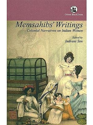 Memsahibs Writings (Colonial Narratives on Indian Women)