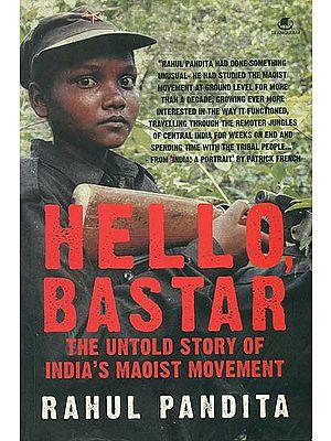 Hello Bastar (The Untold Story of India's Maoist Movement)