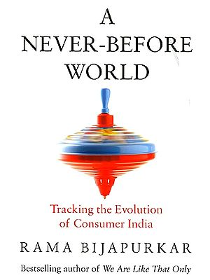 A Never-Before World (Tracking The Evolution of Consumer India)