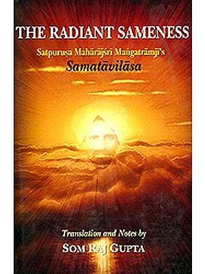 The Radiant Sameness (Satpurusa Maharajsri Mangatramji's Samatavilasa)