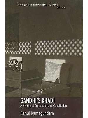 Gandhi's Khadi (A History of Contention and Conciliation)