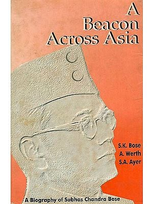 A Beacon Across Asia: A Biography of Subhas Chandra Bose (An Old Book)