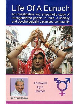 Life of A Eunuch (An Investigative and Empathetic Study of Transgendered People in India, A Socially and Psychologically Victimised Community)