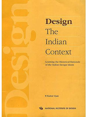 Design: The Indian Context (Learning the Historical Rationale of the Indian Design Idiom)