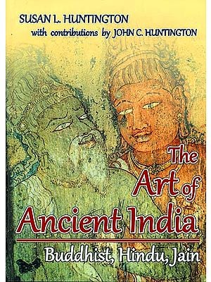 The Art of Ancient India (Buddhist, Hindu, Jain)