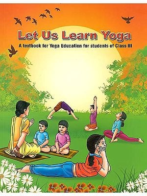 Let Us Learn Yoga (A Textbook for Yoga Education for Students of Class III)