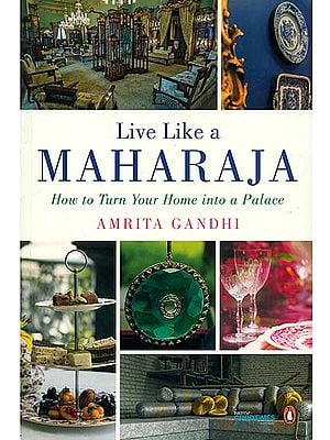Live Like A Maharaja (How to Turn Home into a Palace)