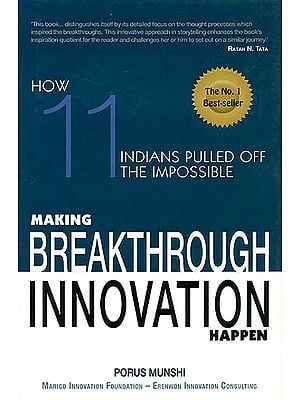 Making Breakthrough Innovation Happen (How Eleven Indians Pulled off the Impossible)
