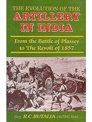 The Evolution of The Artillery in India (From The Battle of Plassey 1757 to The Revolt of 1857)