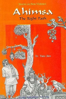 Ahimsa: The Right Path (Stories on Non-Violence)