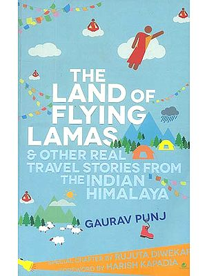 The Land of Flying Lamas (& other Real Travel Stories from the Indian Himalaya)