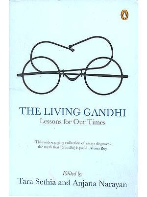 The Living Gandhi (Lessons for Our Times)