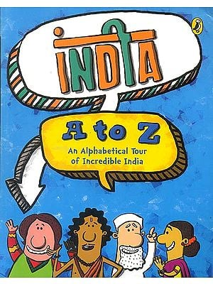 India A to Z (An Alphabetical Tour of Incredible India)