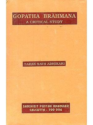 Gopatha Brahmana: A Critical Study