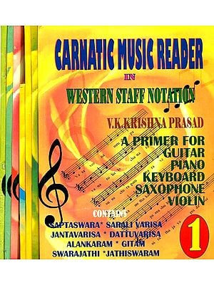 Carnatic Music Reader In Western Staff Notation (A Primer For Guitar, Piano, Keyborad, Saxophone, Violin) (Set of 7 Volumes)