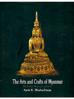 The Arts and Crafts of Myanmar (The Indian Museum Collection)