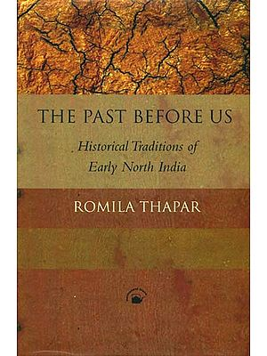 The Past Before Us (Historical Traditions of Early North India)