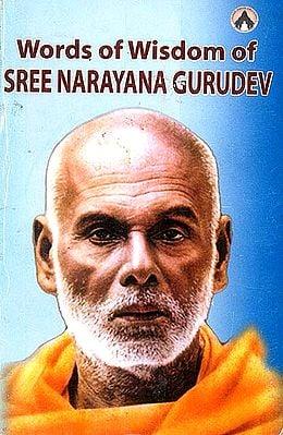 Words of Wisdom of Sree Narayana Gurudev