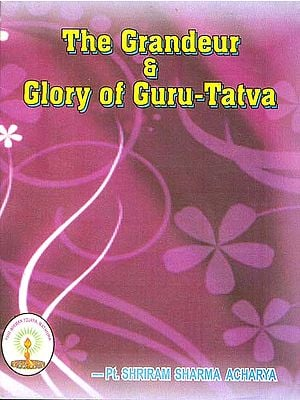 The Grandeur & Glory of Guru-Tatva