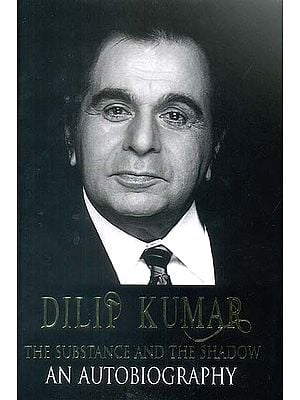 Dilip Kumar : The Substance and The Shadow (An Autobiography)