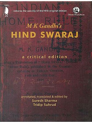 M K Gandhi's Hind Swaraj (A Critical Edition)