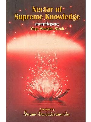Nectar of Supreme Knowledge: Yoga Vasistha Sarah (Sanskrit Text with Transliteration and English Translation)