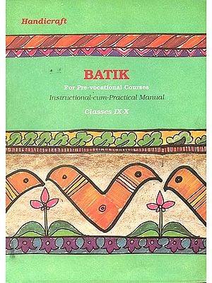Batik: For Pre-Vocational Courses (Instructional-Cum-Practical Manual)