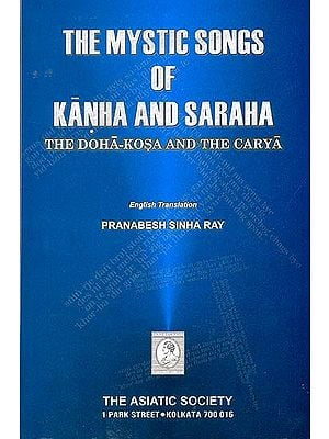 The Mystic Songs of Kanha and Saraha (The Doha-Kosa and the Carya)