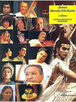 Shriram Bharatiya Kala Kendra: A History (Sumitra Charat Ram Reminisces)