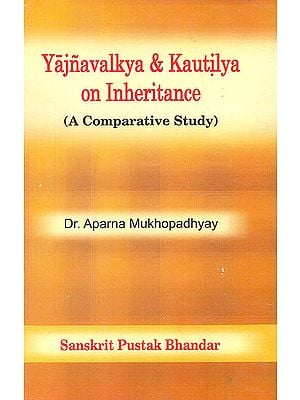 Yajnavalkya & Kautilya on Inheritance (A Comparative Study) (Transliteration Text with English Translation)